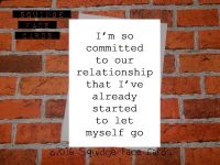 I'm so committed to our relationship that I've already started to let myself go