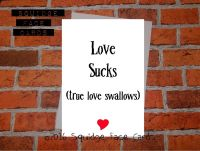Love sucks. True love swallows.