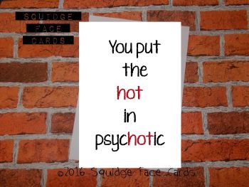 You put the hot in psychotic