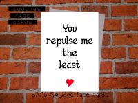 You repulse me the least