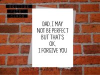 Dad, may not be perfect but that's ok. I forgive you