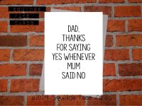 Dad, thanks for saying yes whenever Mum said no