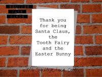 Thank you for being Santa Claus, the Tooth Fairy and the Easter Bunny