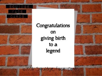 Congratulations on giving birth to a legend