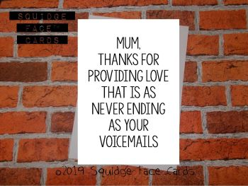 Mum, thanks for providing love that is as never-ending as your voicemails