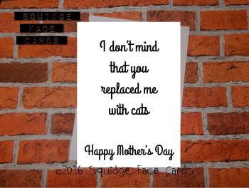 I don'r mind that you replaced me with cats. Happy Mother's Day