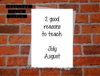 2 good reasons to teach. July. August