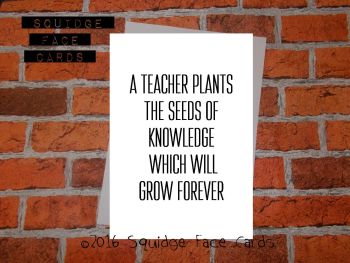 A teacher plants the seeds of knowledge which will grow forever