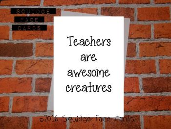 Teachers are awesome creatures
