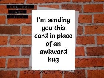 I'm sending you this card in place of an awkward hug