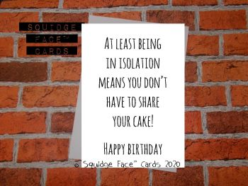 At least being in isolation means you don't have to share your cake! Happy Birthday