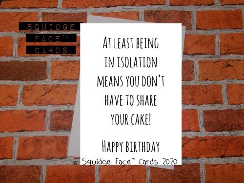 At least being in isolation means you don't have to share your cake! Happy