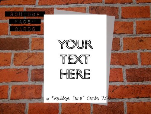 Your text here - completely custom card