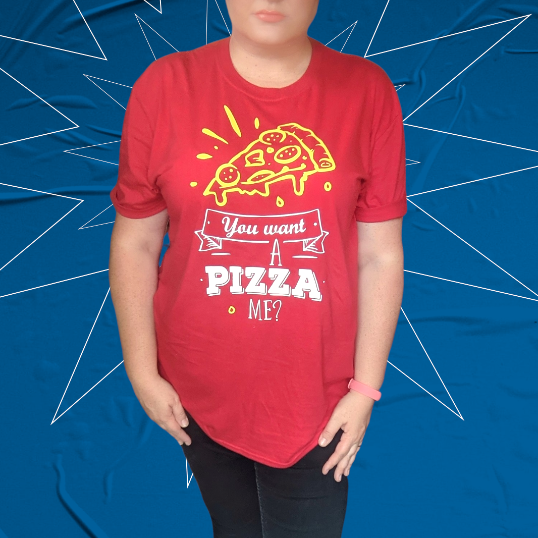 You want a pizza me? Unisex Top Tee T-shirt