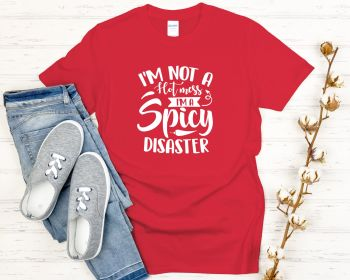 I'm not a hot mess I'm a spicy disaster T-shirt