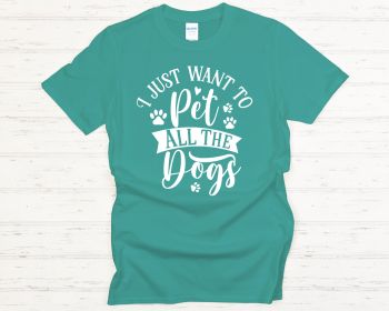 I just want to pet all the dogs T-shirt