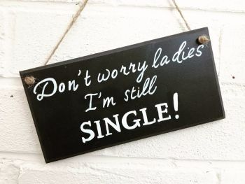 Wedding Plaque Sign 'Don't Worry Ladies I'm Still Single' Handmade