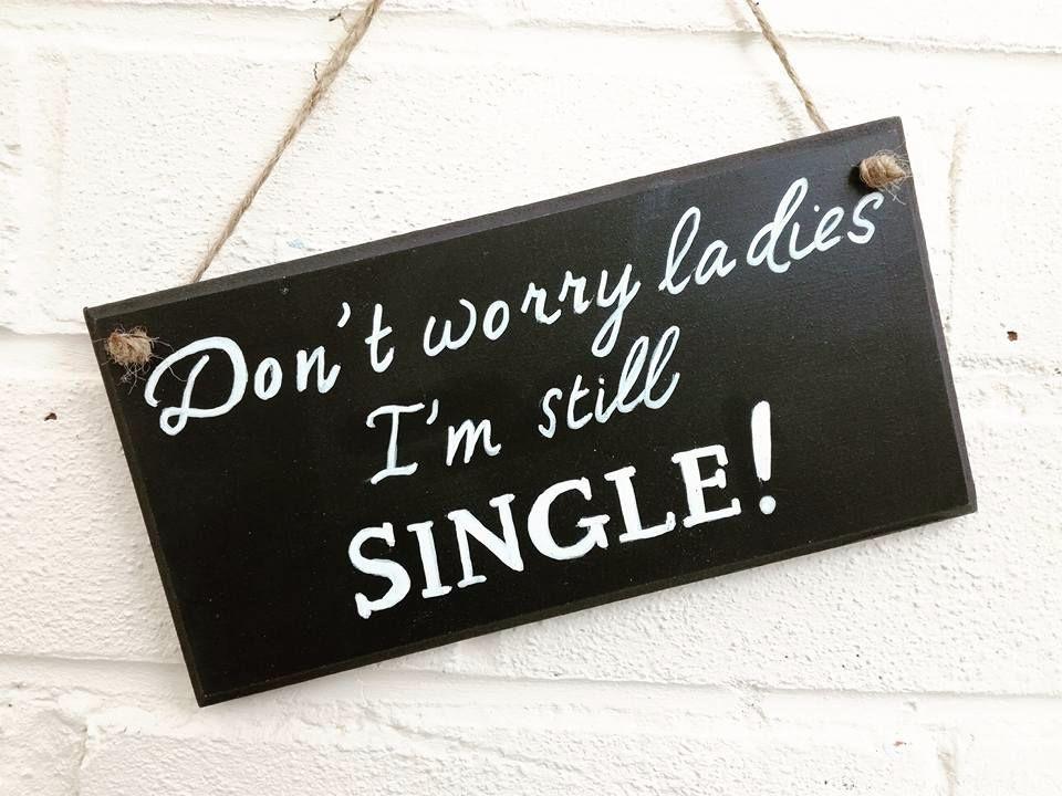 Wedding sign 'Don't worry Ladies i'm still single' handmade handpainted dec