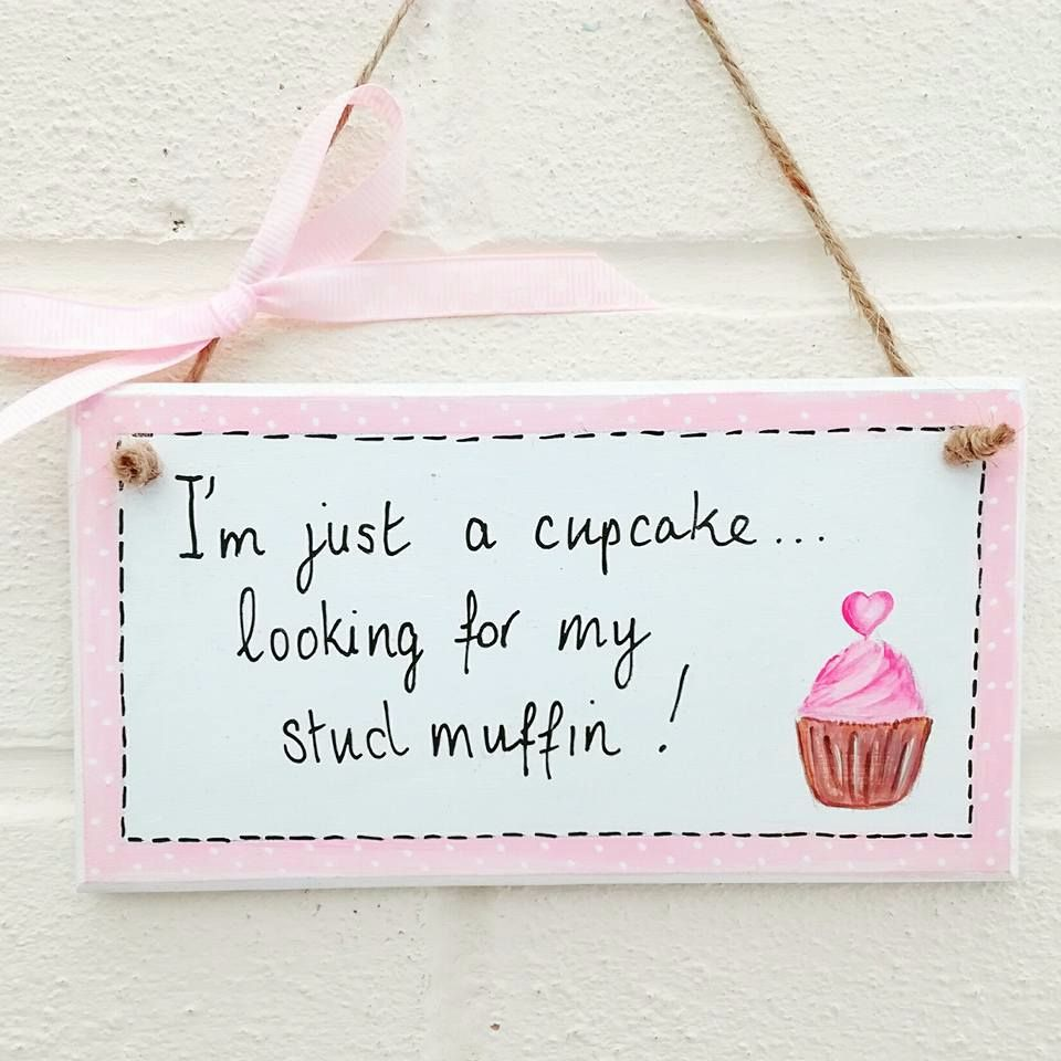 I'm just a cupcake looking for my stud muffin plaque hanging sign wood hear