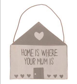 Home is where your mum is mini hanging sign