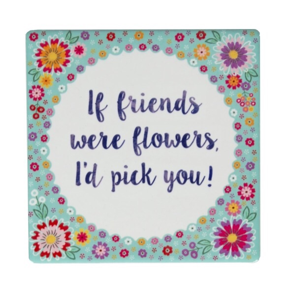 If Friends were flowers i would pick you ceramic coaster