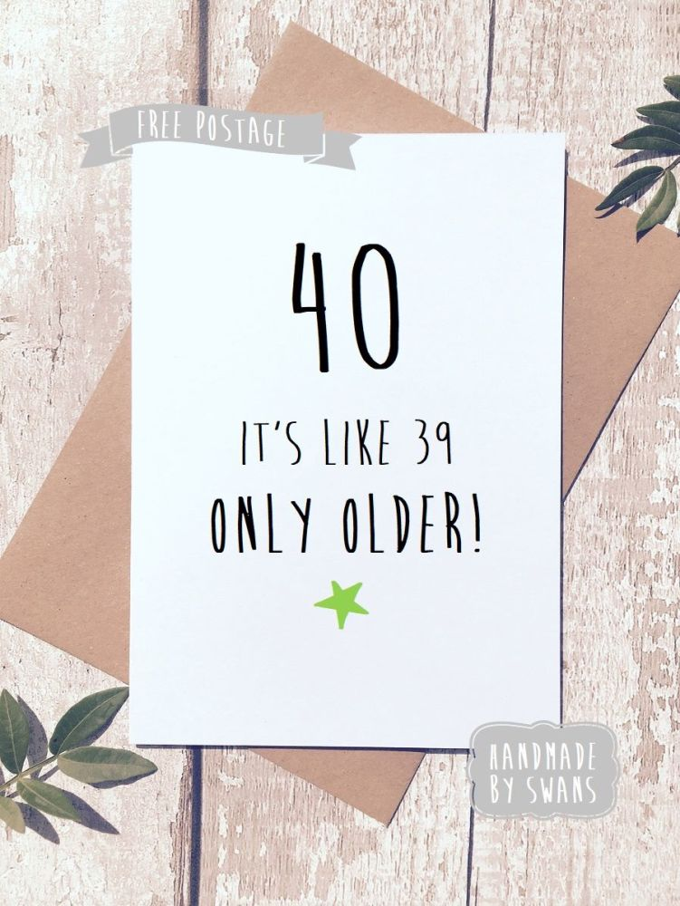 Funny happy birthday greeting card funny birthday greeting card 40th birthday 40 is like 39 only older bookmarktalkfo Gallery
