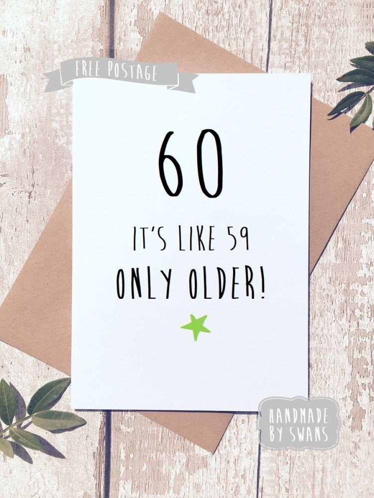 Funny happy birthday greeting card funny birthday greeting card 60th birthday 60 is like 59 only older m4hsunfo