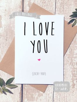 I love you (lucky you) Greeting Card