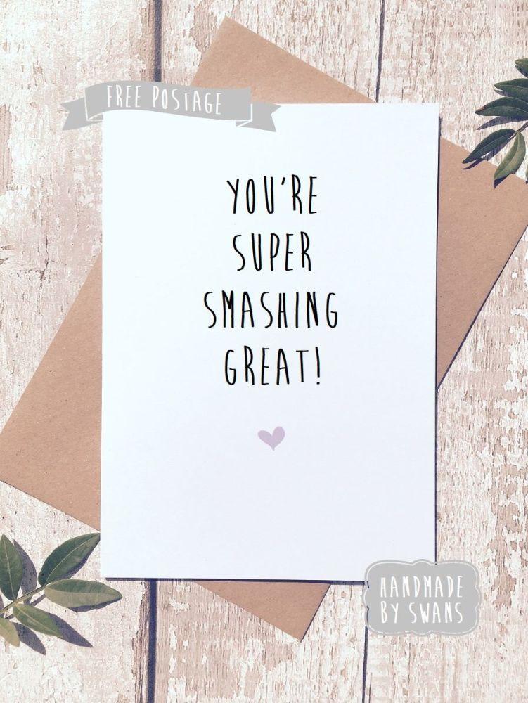 You're super smashing great Greeting Card