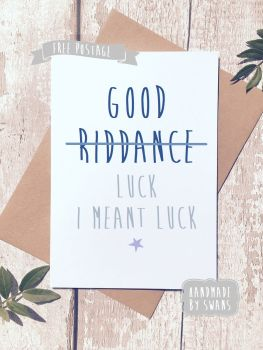 Good riddance/Luck Greeting Card