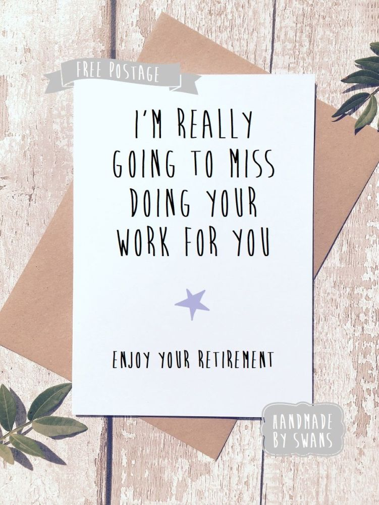 I will miss doing your work Retirement Greeting Card