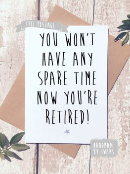 No spare time Retirement Greeting Card