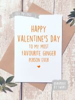 Happy Valentines Day to my most favourite Ginger person Greeting Card
