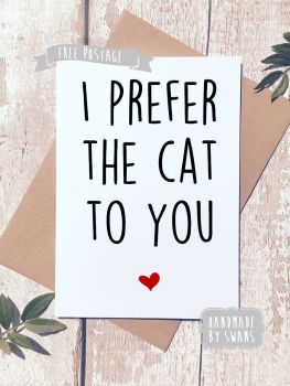 I prefer the cat to you Greeting Card