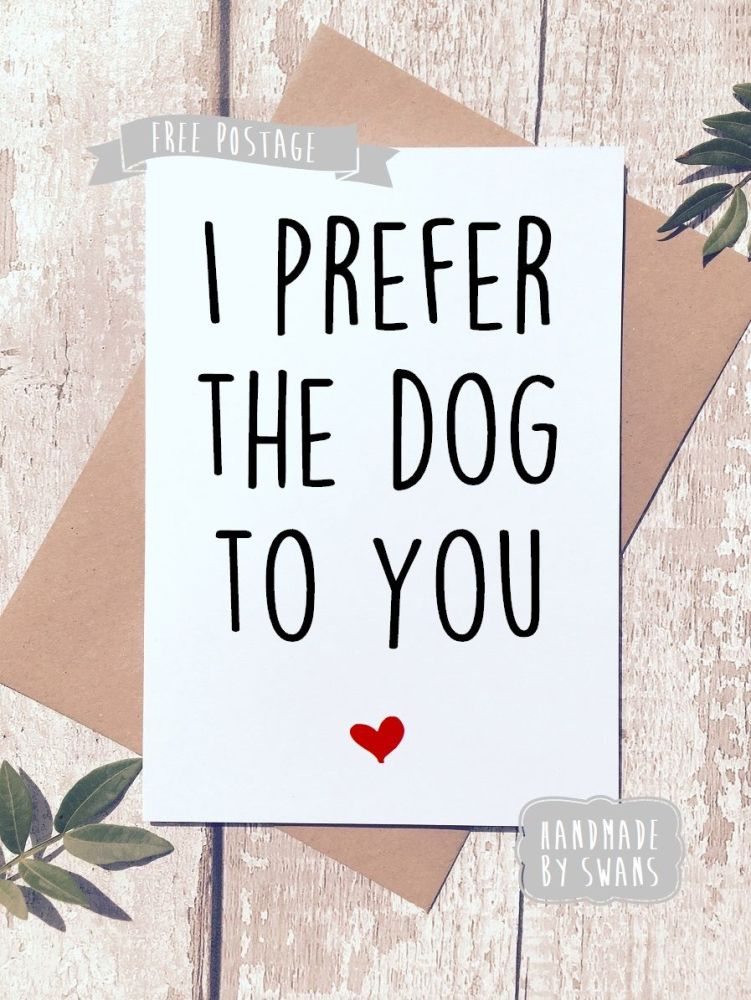 I prefer the Dog to you Greeting Card