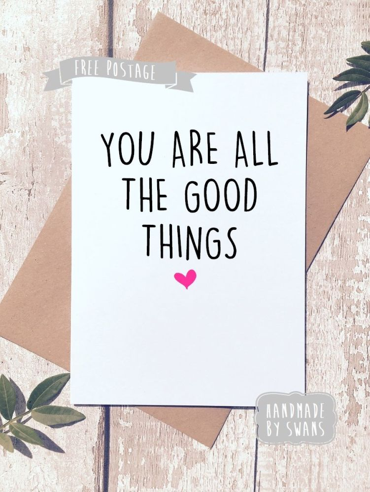 You are all the Good Things Valentines Day Greeting Card