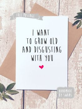 Grow old and Disgusting with you Valentines Day Greeting Card