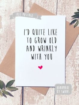 Grow old and wrinkly with you Valentines Day Greeting Card