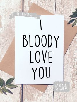 I bloody love you Valentines Day Greeting Card