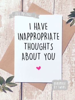 I have Inappropriate thoughts about you Valentines Day Greeting Card