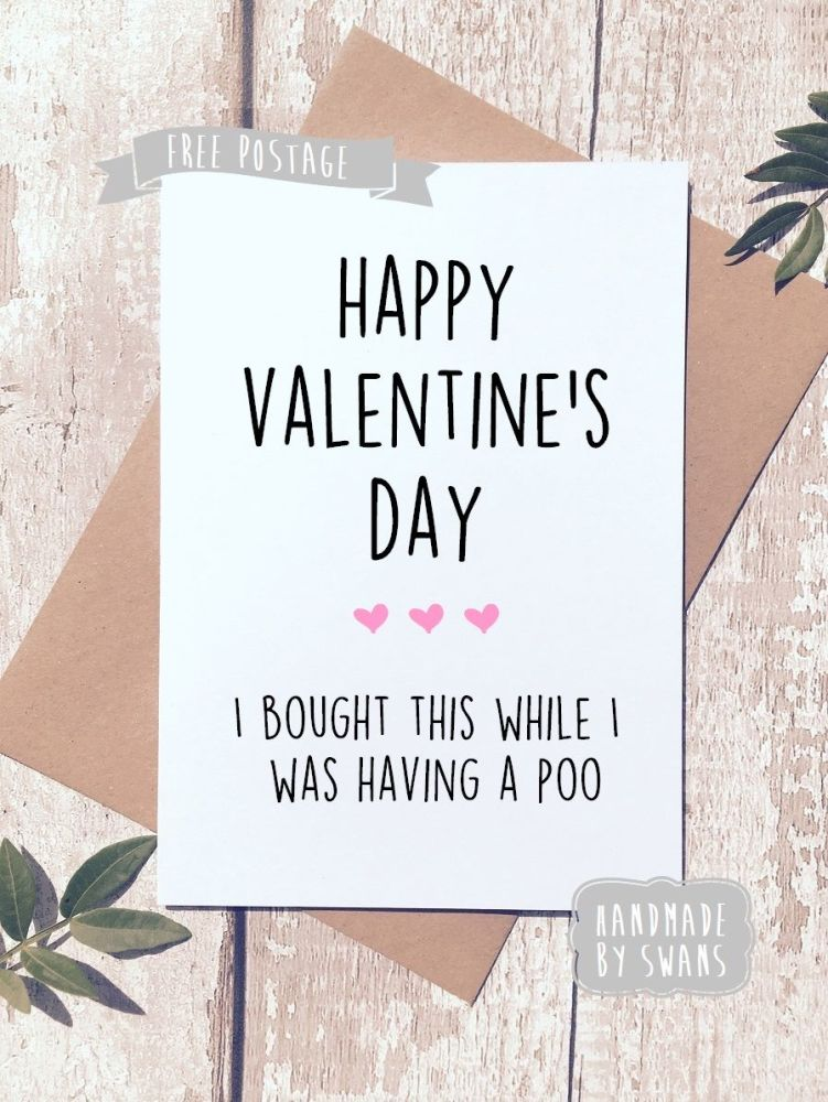 I ordered this while having a poo Valentines Day Greeting Card