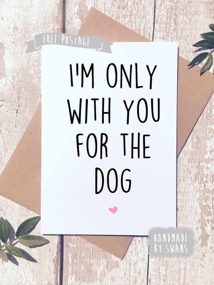 I'm only with you for the dog Valentines Day Greeting Card