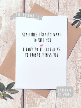 Kill you, probably miss you Valentines Day Greeting Card