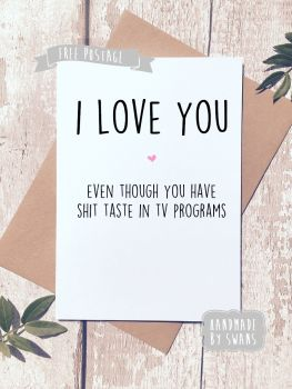 Shit taste in Tv programs Valentines Day Greeting Card