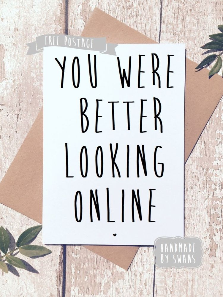 You were better looking online Valentines Day Greeting Card