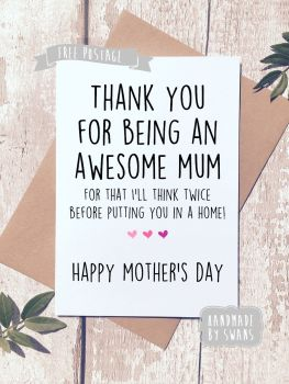 As a thank you for everything i'll think twice before putting you in a home Mother's day Greeting Card