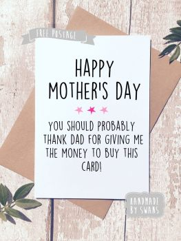 Dad, gave me the money for this card Mother's day Greeting Card