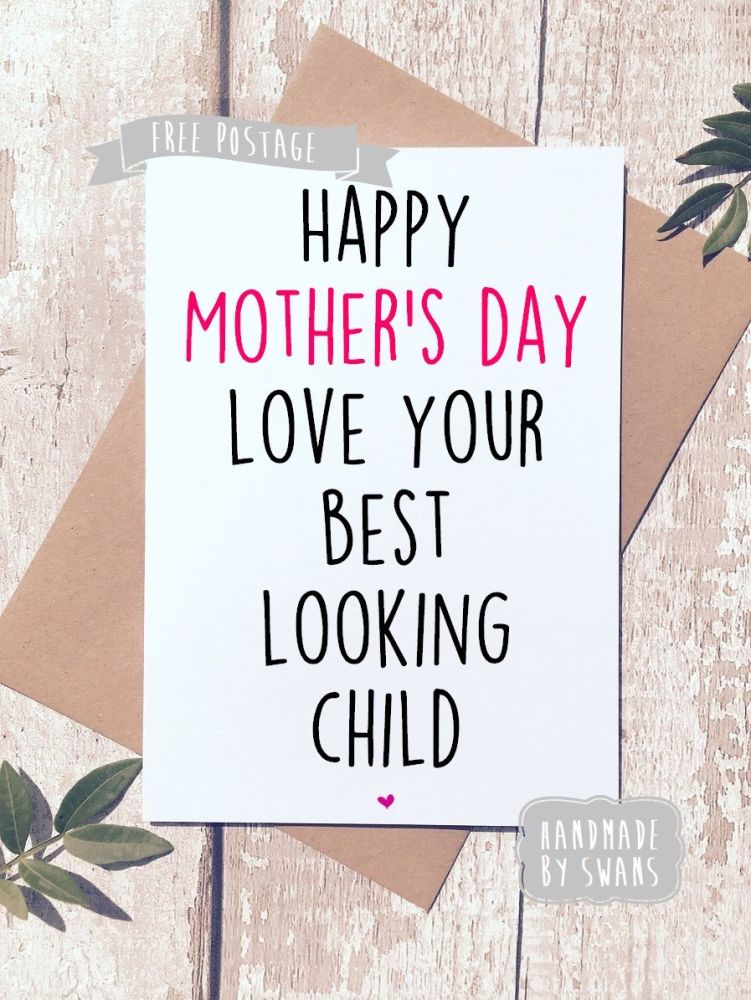 Happy Mother's day from your best looking child Greeting Card