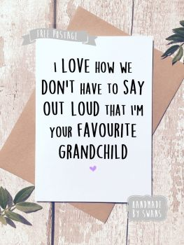 I love how we don't have to say out loud that i'm your favourite Grandchild Greeting Card