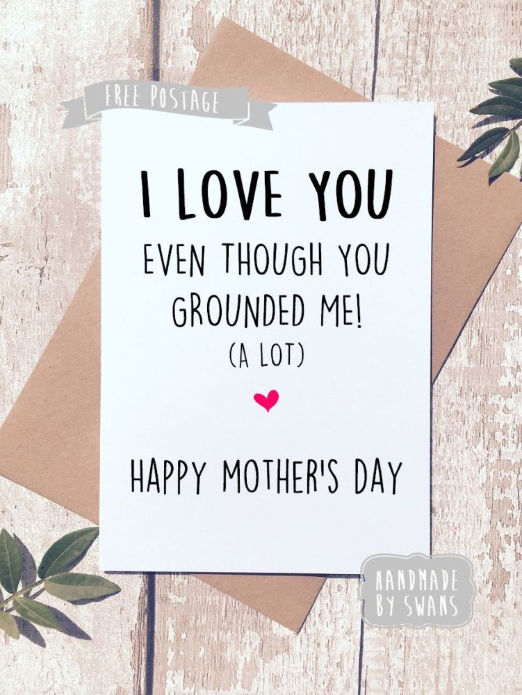I love you even though you grounded me alot Mother's day Greeting Card